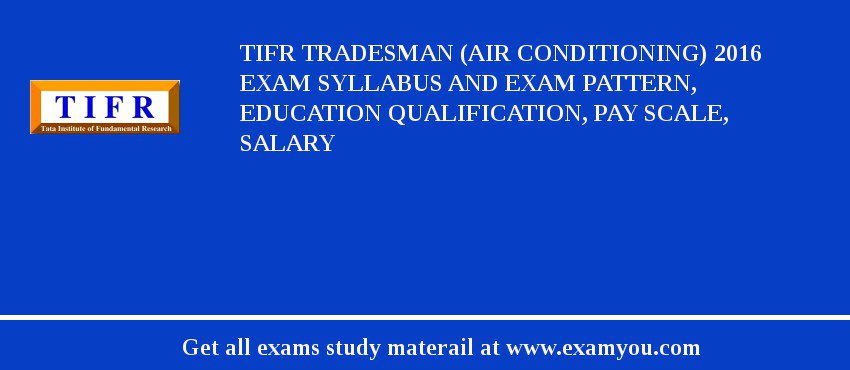 TIFR Tradesman (Air Conditioning) 2020 Exam Syllabus And Exam Pattern, Education Qualification, Pay scale, Salary