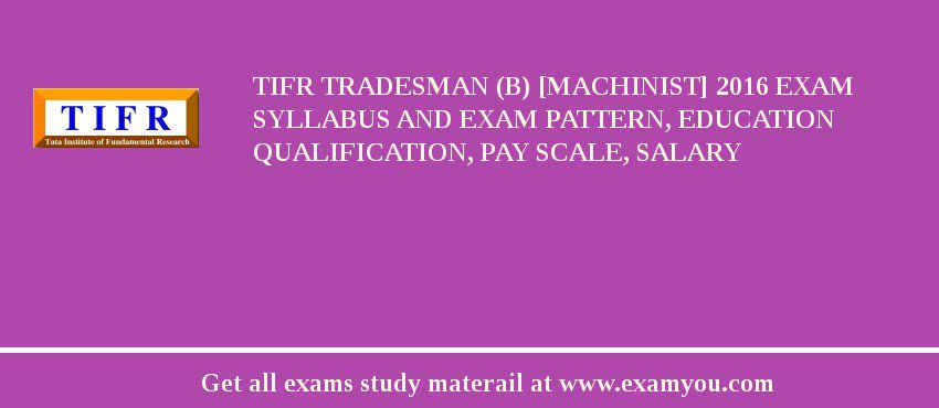 TIFR Tradesman (B) [Machinist] 2020 Exam Syllabus And Exam Pattern, Education Qualification, Pay scale, Salary