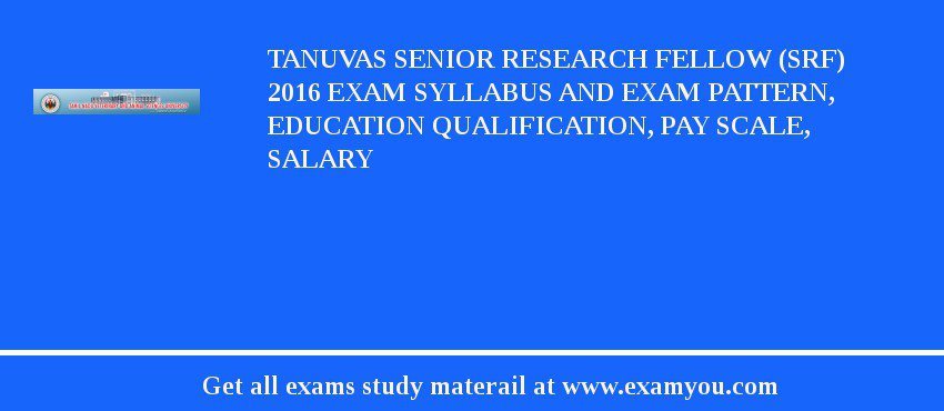 TANUVAS Senior Research Fellow (SRF) 2020 Exam Syllabus And Exam Pattern, Education Qualification, Pay scale, Salary