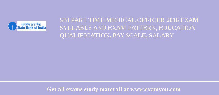 SBI Part Time Medical Officer 2019 Exam Syllabus And Exam Pattern, Education Qualification, Pay scale, Salary