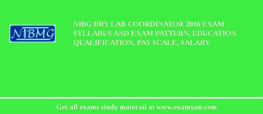 NIBG Dry Lab Coordinator 2019 Exam Syllabus And Exam Pattern, Education Qualification, Pay scale, Salary