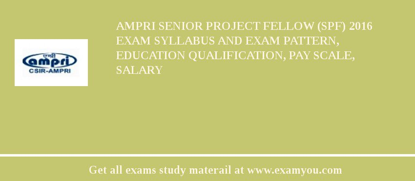 AMPRI Senior Project Fellow (SPF) 2020 Exam Syllabus And Exam Pattern, Education Qualification, Pay scale, Salary