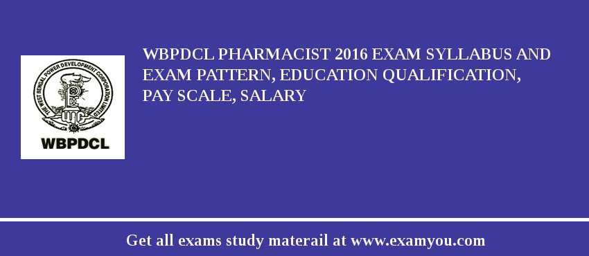 WBPDCL Pharmacist 2019 Exam Syllabus And Exam Pattern, Education Qualification, Pay scale, Salary
