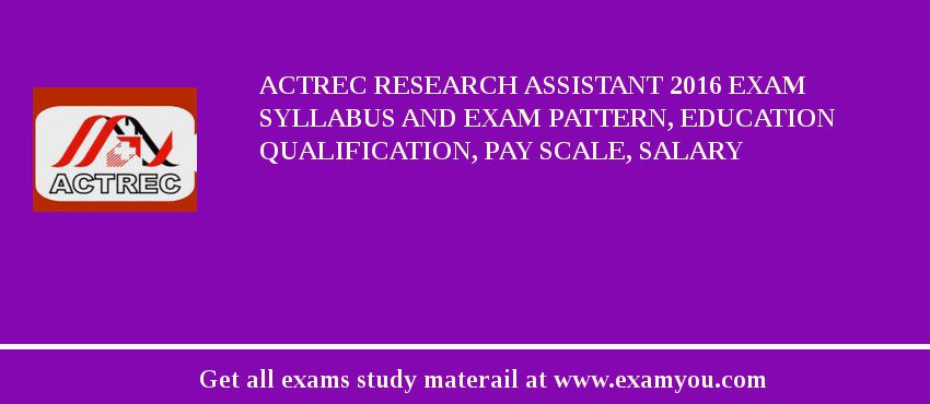 ACTREC Research Assistant 2019 Exam Syllabus And Exam Pattern, Education Qualification, Pay scale, Salary