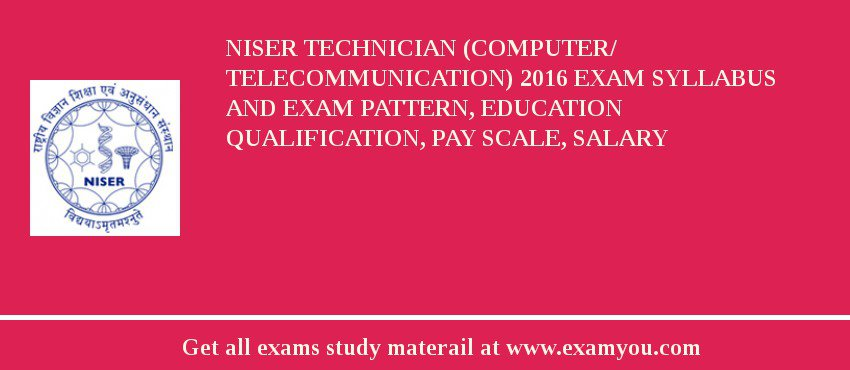 NISER Technician (Computer/ Telecommunication) 2020 Exam Syllabus And Exam Pattern, Education Qualification, Pay scale, Salary