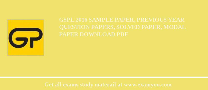 GSPL 2019 Sample Paper, Previous Year Question Papers, Solved Paper, Modal Paper Download PDF