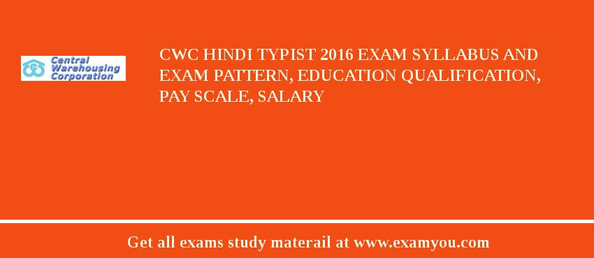 CWC Hindi Typist 2019 Exam Syllabus And Exam Pattern, Education Qualification, Pay scale, Salary