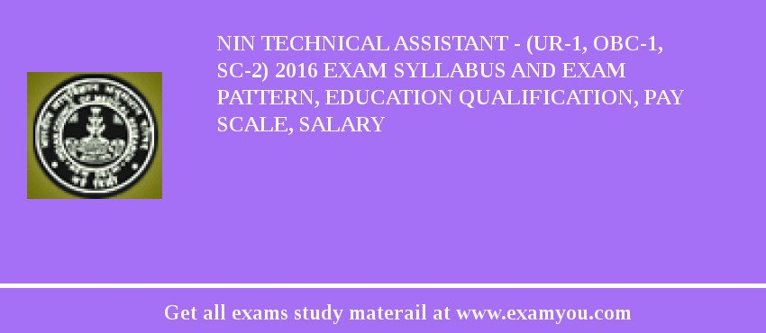 NIN Technical Assistant - (UR-1, OBC-1, SC-2) 2020 Exam Syllabus And Exam Pattern, Education Qualification, Pay scale, Salary