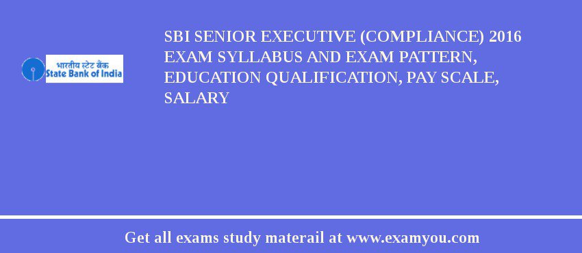SBI Senior Executive (Compliance) 2019 Exam Syllabus And Exam Pattern, Education Qualification, Pay scale, Salary