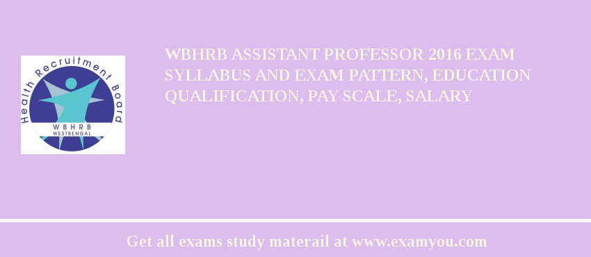 WBHRB Assistant Professor 2019 Exam Syllabus And Exam Pattern, Education Qualification, Pay scale, Salary