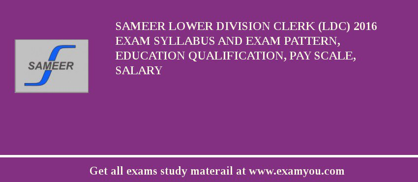 SAMEER Lower Division Clerk (LDC) 2020 Exam Syllabus And Exam Pattern, Education Qualification, Pay scale, Salary
