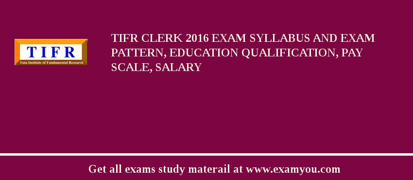 TIFR Clerk 2020 Exam Syllabus And Exam Pattern, Education Qualification, Pay scale, Salary