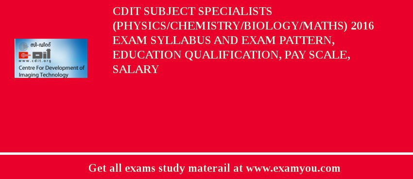 CDIT Subject Specialists (Physics/Chemistry/Biology/Maths) 2019 Exam Syllabus And Exam Pattern, Education Qualification, Pay scale, Salary