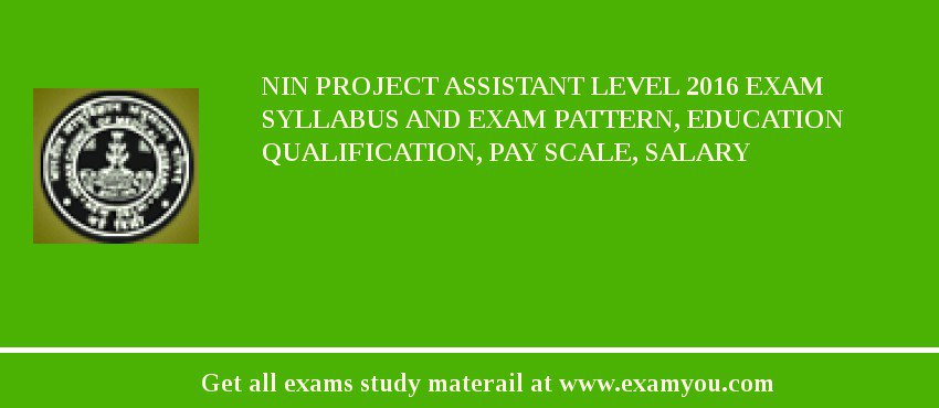 NIN Project Assistant Level 2020 Exam Syllabus And Exam Pattern, Education Qualification, Pay scale, Salary