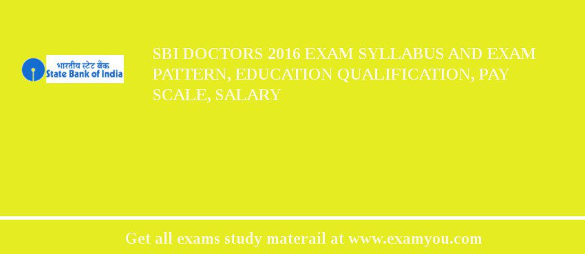 SBI Doctors 2019 Exam Syllabus And Exam Pattern, Education Qualification, Pay scale, Salary