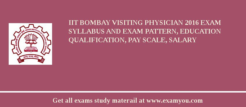 IIT Bombay Visiting Physician 2019 Exam Syllabus And Exam Pattern, Education Qualification, Pay scale, Salary