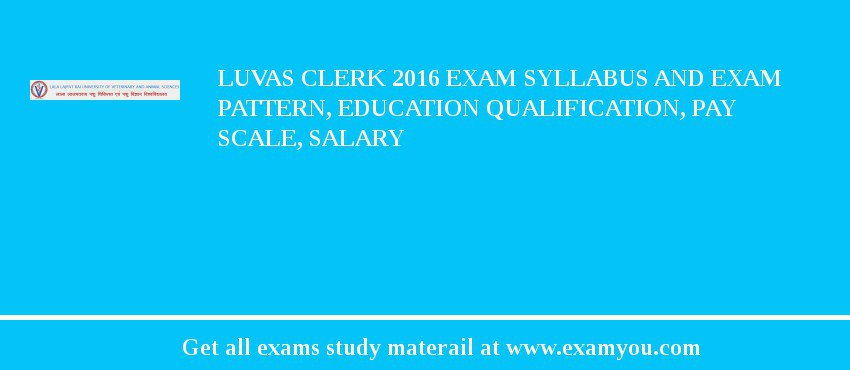 LUVAS Clerk 2020 Exam Syllabus And Exam Pattern, Education Qualification, Pay scale, Salary