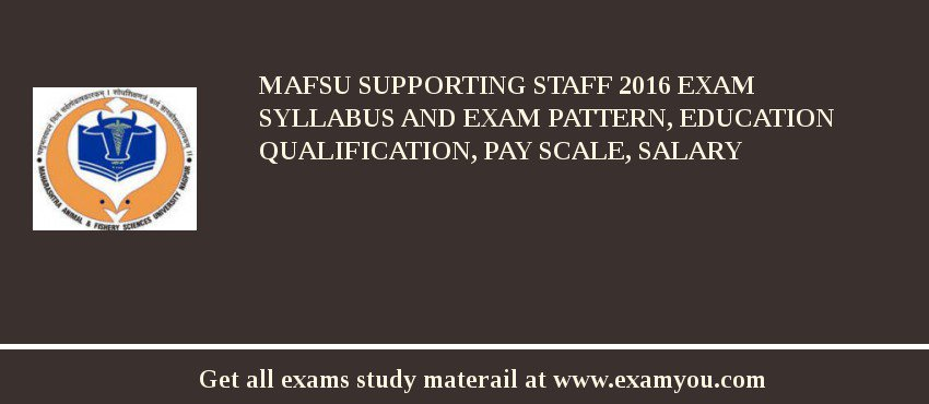 MAFSU Supporting Staff 2020 Exam Syllabus And Exam Pattern, Education Qualification, Pay scale, Salary