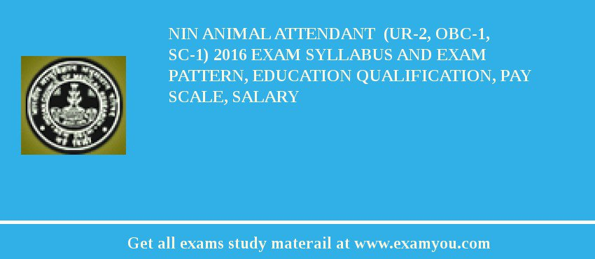 NIN Animal Attendant  (UR-2, OBC-1, SC-1) 2020 Exam Syllabus And Exam Pattern, Education Qualification, Pay scale, Salary
