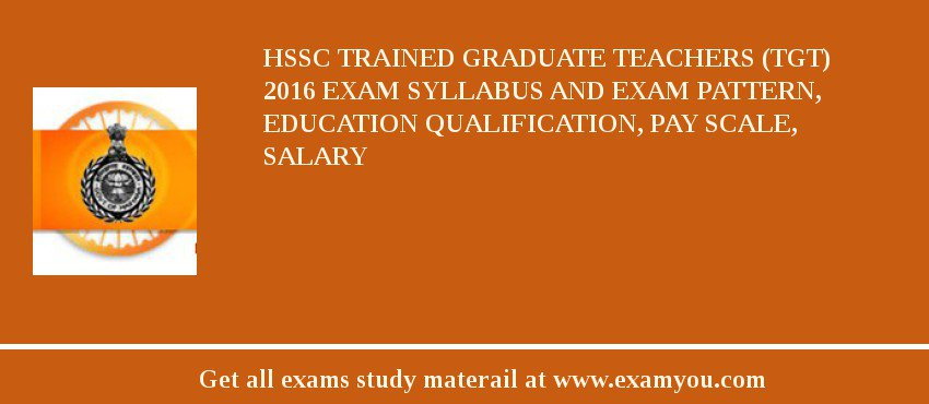 HSSC Trained Graduate Teachers (TGT) 2020 Exam Syllabus And Exam Pattern, Education Qualification, Pay scale, Salary