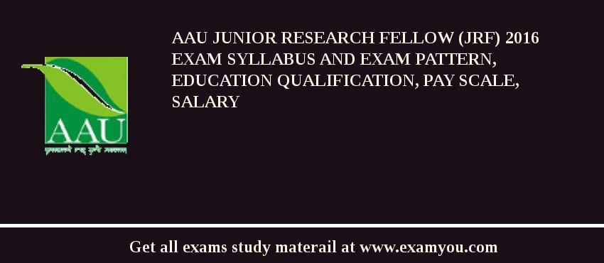 AAU Junior Research Fellow (JRF) 2020 Exam Syllabus And Exam Pattern, Education Qualification, Pay scale, Salary