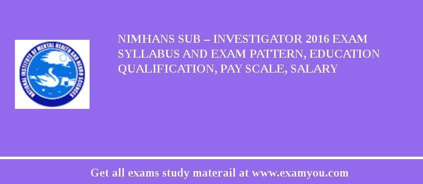NIMHANS Sub – Investigator 2019 Exam Syllabus And Exam Pattern, Education Qualification, Pay scale, Salary