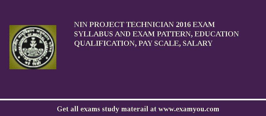 NIN Project Technician 2020 Exam Syllabus And Exam Pattern, Education Qualification, Pay scale, Salary