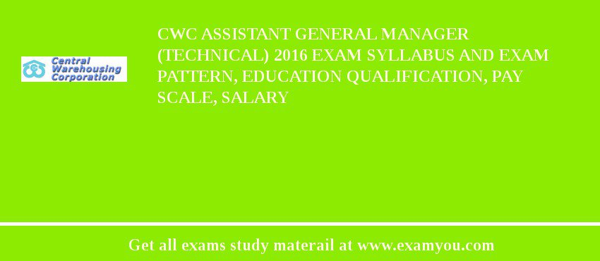 CWC Assistant General Manager (Technical) 2020 Exam Syllabus And Exam Pattern, Education Qualification, Pay scale, Salary