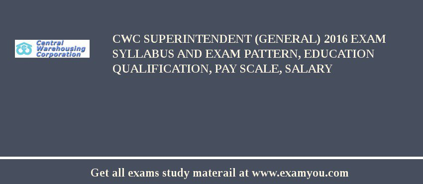 CWC Superintendent (General) 2020 Exam Syllabus And Exam Pattern, Education Qualification, Pay scale, Salary