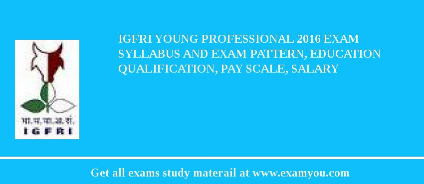 IGFRI Young Professional 2020 Exam Syllabus And Exam Pattern, Education Qualification, Pay scale, Salary