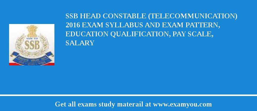 SSB Head Constable (Telecommunication) 2020 Exam Syllabus And Exam Pattern, Education Qualification, Pay scale, Salary