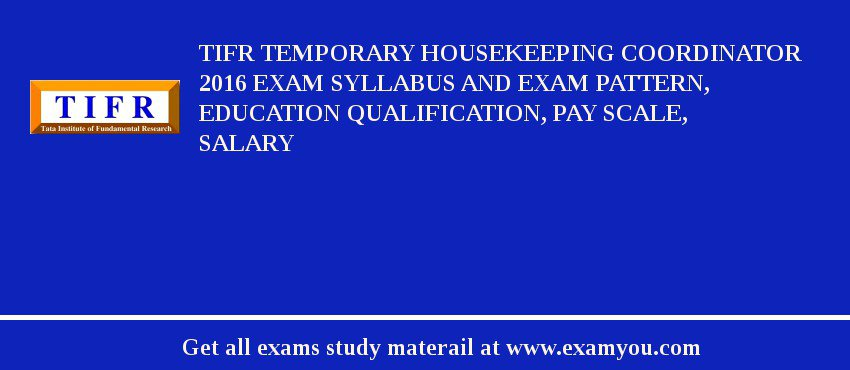 TIFR Temporary Housekeeping Coordinator 2020 Exam Syllabus And Exam Pattern, Education Qualification, Pay scale, Salary