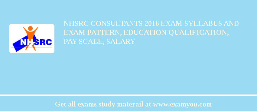 NHSRC Consultants 2020 Exam Syllabus And Exam Pattern, Education Qualification, Pay scale, Salary