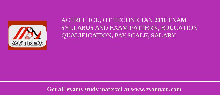 ACTREC ICU, OT Technician 2019 Exam Syllabus And Exam Pattern, Education Qualification, Pay scale, Salary