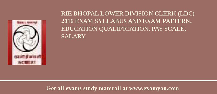 RIE Bhopal Lower Division Clerk (LDC) 2020 Exam Syllabus And Exam Pattern, Education Qualification, Pay scale, Salary