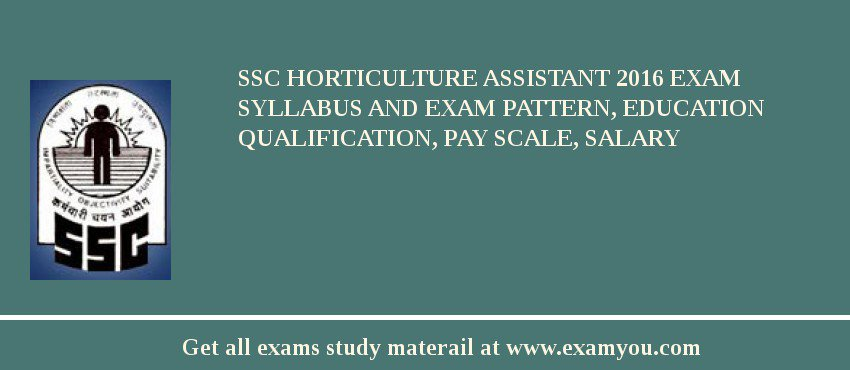 SSC Horticulture Assistant 2020 Exam Syllabus And Exam Pattern, Education Qualification, Pay scale, Salary