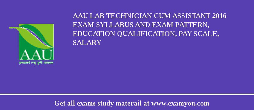 AAU Lab Technician Cum Assistant 2020 Exam Syllabus And Exam Pattern, Education Qualification, Pay scale, Salary