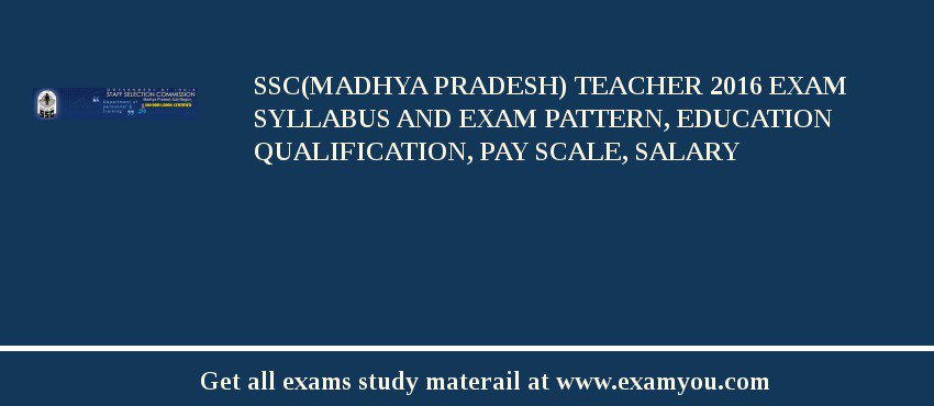 SSC(Madhya pradesh) Teacher 2020 Exam Syllabus And Exam Pattern, Education Qualification, Pay scale, Salary