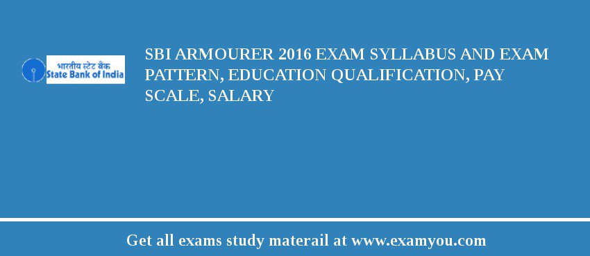 SBI Armourer 2020 Exam Syllabus And Exam Pattern, Education Qualification, Pay scale, Salary