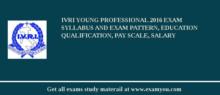 IVRI Young Professional 2020 Exam Syllabus And Exam Pattern, Education Qualification, Pay scale, Salary