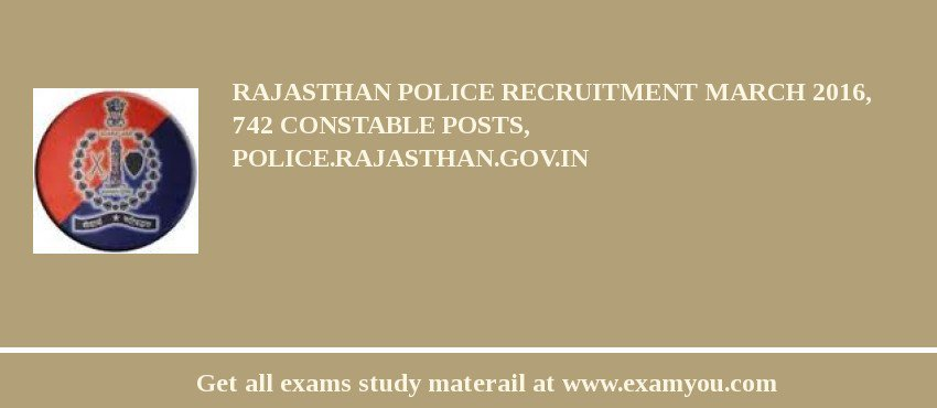 Rajasthan Police Recruitment March 2020, 742 Constable Posts, police.rajasthan.gov.in