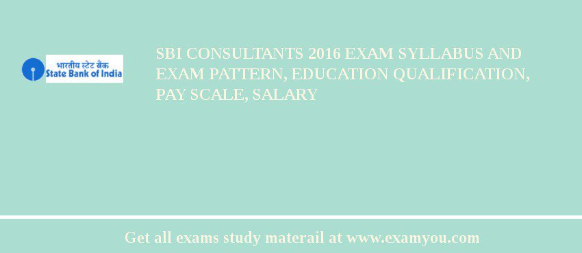 SBI Consultants 2019 Exam Syllabus And Exam Pattern, Education Qualification, Pay scale, Salary