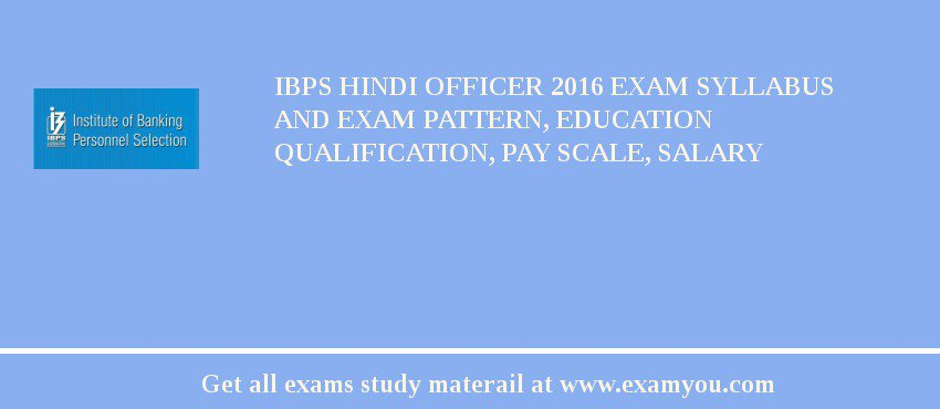 IBPS Hindi Officer 2019 Exam Syllabus And Exam Pattern, Education Qualification, Pay scale, Salary