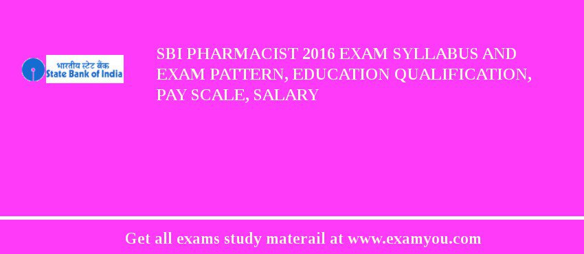 SBI Pharmacist 2019 Exam Syllabus And Exam Pattern, Education Qualification, Pay scale, Salary