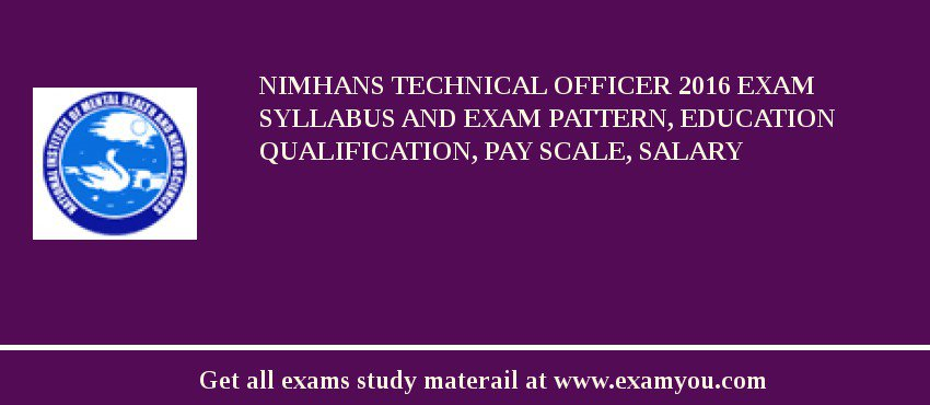 NIMHANS Technical Officer 2019 Exam Syllabus And Exam Pattern, Education Qualification, Pay scale, Salary