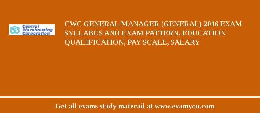 CWC General Manager (General) 2020 Exam Syllabus And Exam Pattern, Education Qualification, Pay scale, Salary