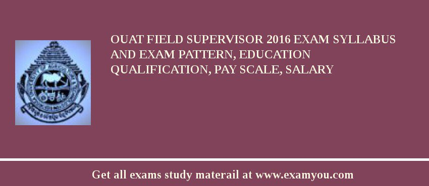 OUAT Field Supervisor 2020 Exam Syllabus And Exam Pattern, Education Qualification, Pay scale, Salary