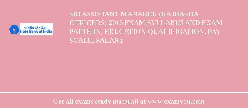 SBI Assistant Manager (Rajbasha Officers) 2019 Exam Syllabus And Exam Pattern, Education Qualification, Pay scale, Salary