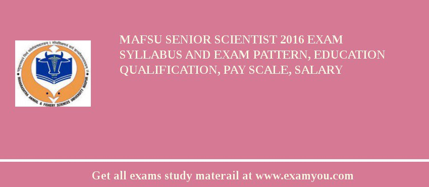 MAFSU Senior Scientist 2019 Exam Syllabus And Exam Pattern, Education Qualification, Pay scale, Salary