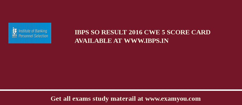 IBPS SO Result 2019 CWE 5 Score Card Available at www.ibps.in